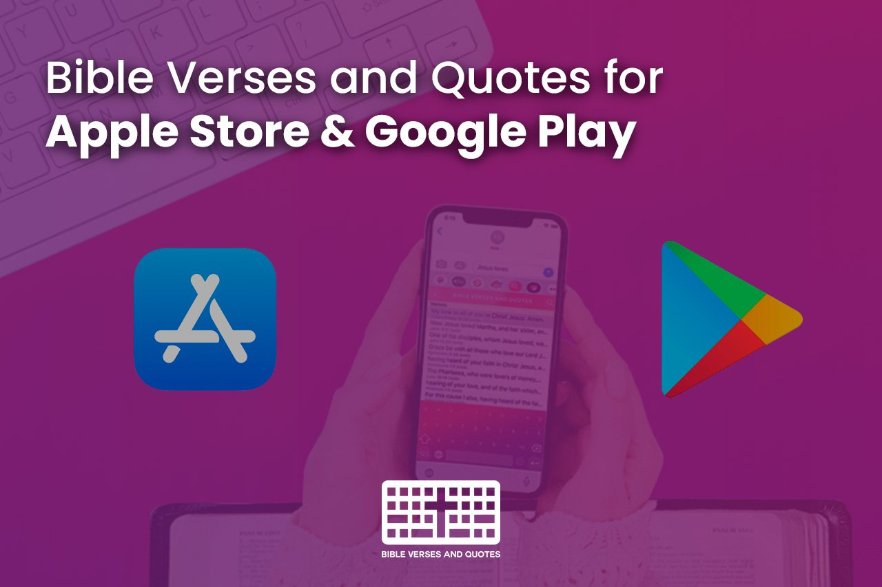 Bible Verses and Quotes is live on the iOS Apple Store & Google Play Store