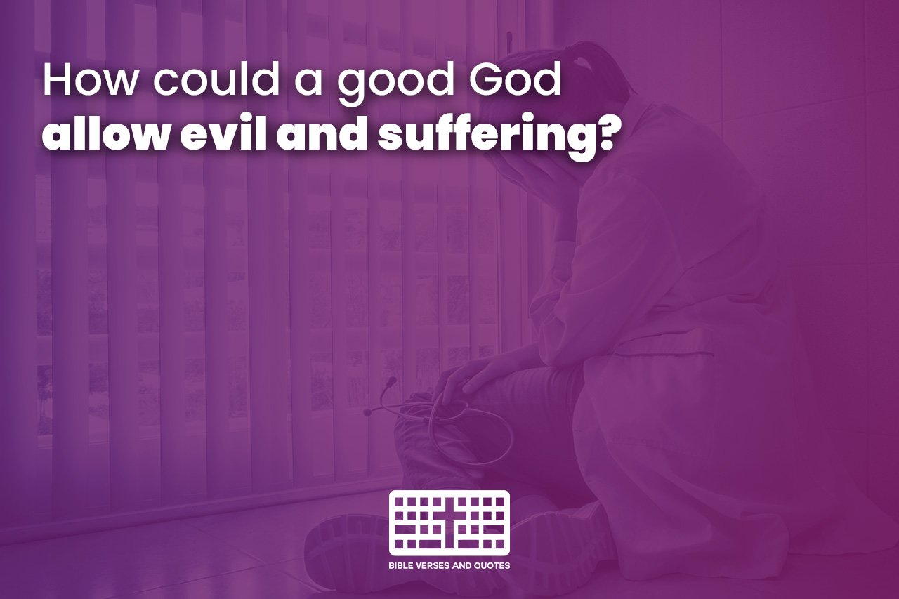 How could a good God allow pointless evil and suffering?  (Part 1)
